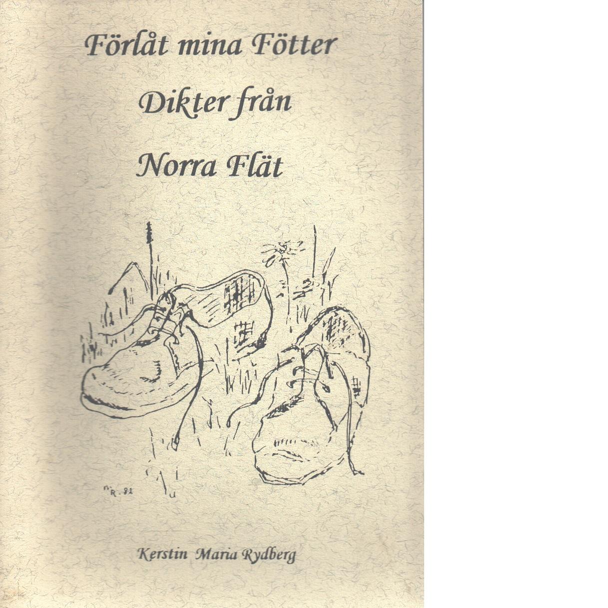 Förlåt mina fötter : Dikter från Norra Flät - Rydberg, Kerstin Maria