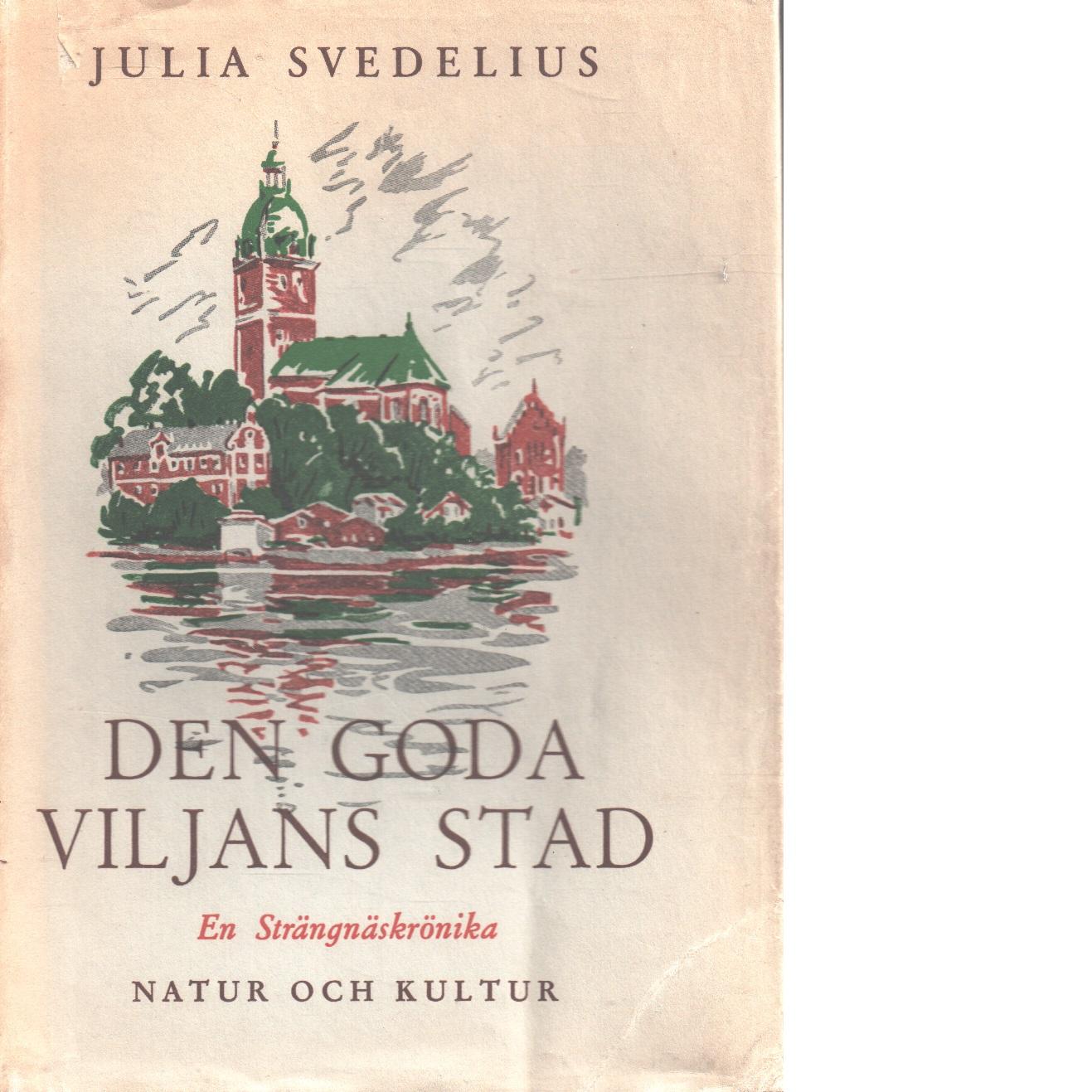 Den goda viljans stad : en Strängnäskrönika - Svedelius, Julia