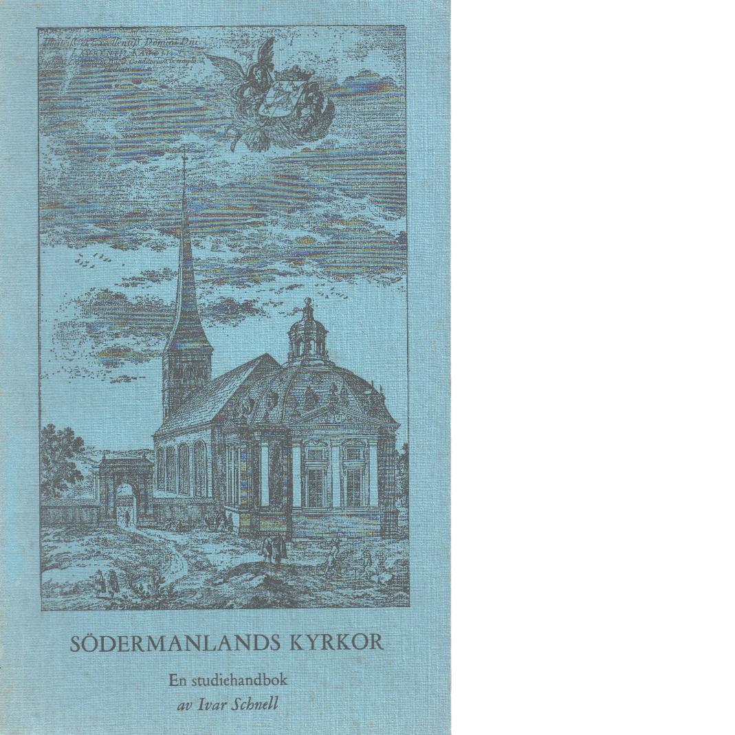 Södermanlands kyrkor : en studiehandledning i hembygdskunskap - Schnell, Ivar,