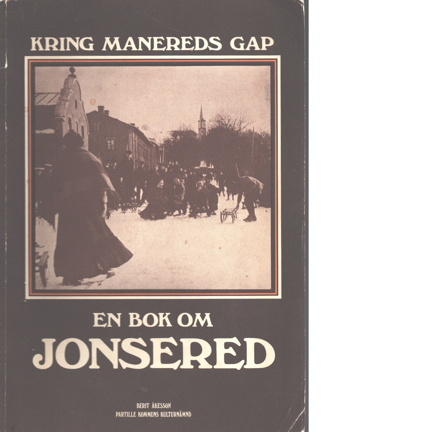 Kring manereds gap : en bok om Jonsered - Åkesson, Berit