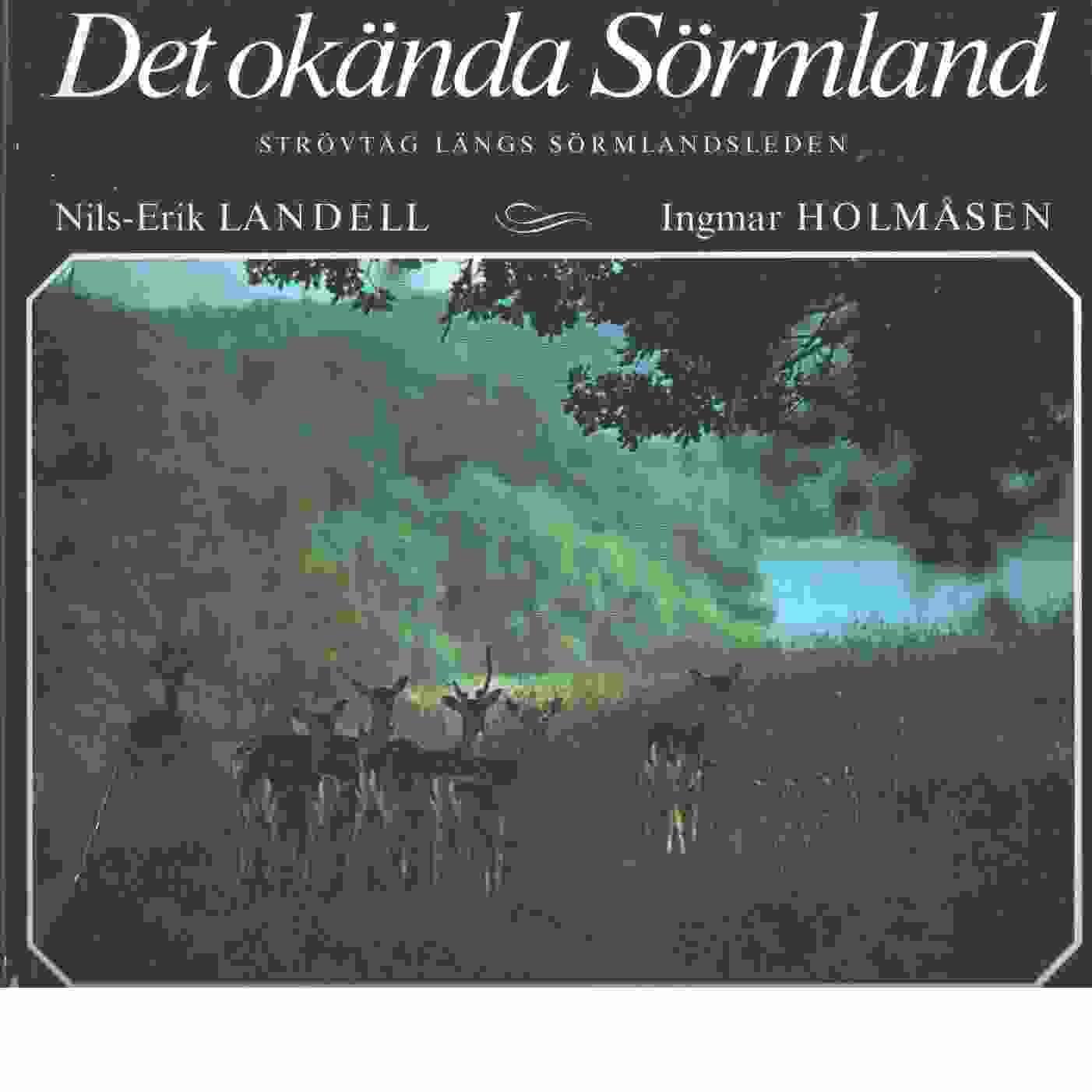 Det okända Sörmland : strövtåg längs Sörmlandsleden - Landell, Nils-Erik och Holmåsen, Ingmar