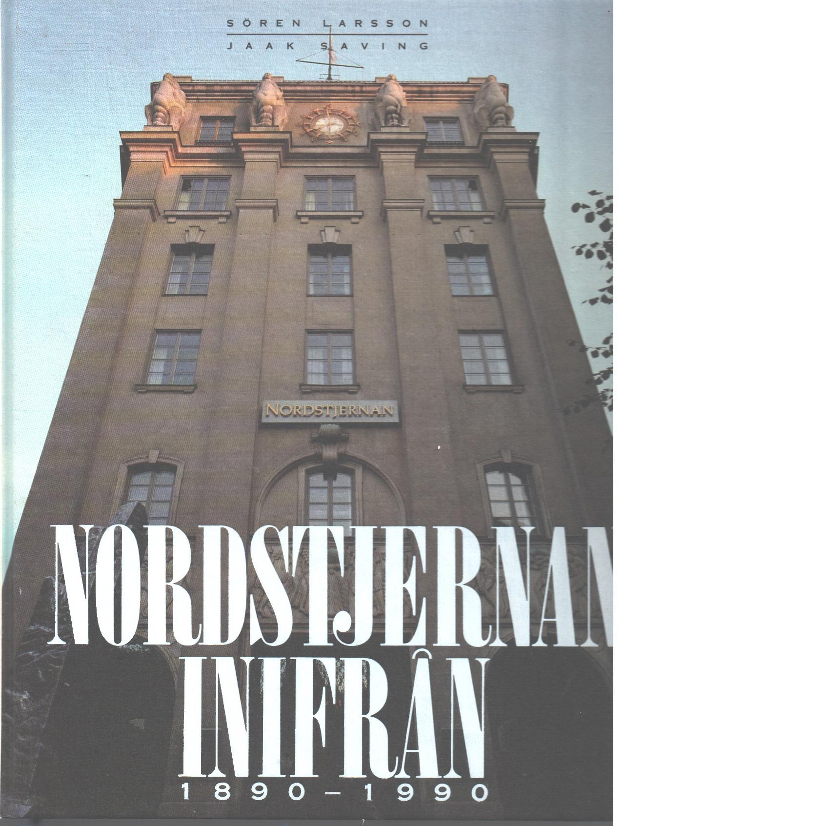 Nordstjernan inifrån : 1890-1990 - Larsson, Sören Och Saving, Jaak