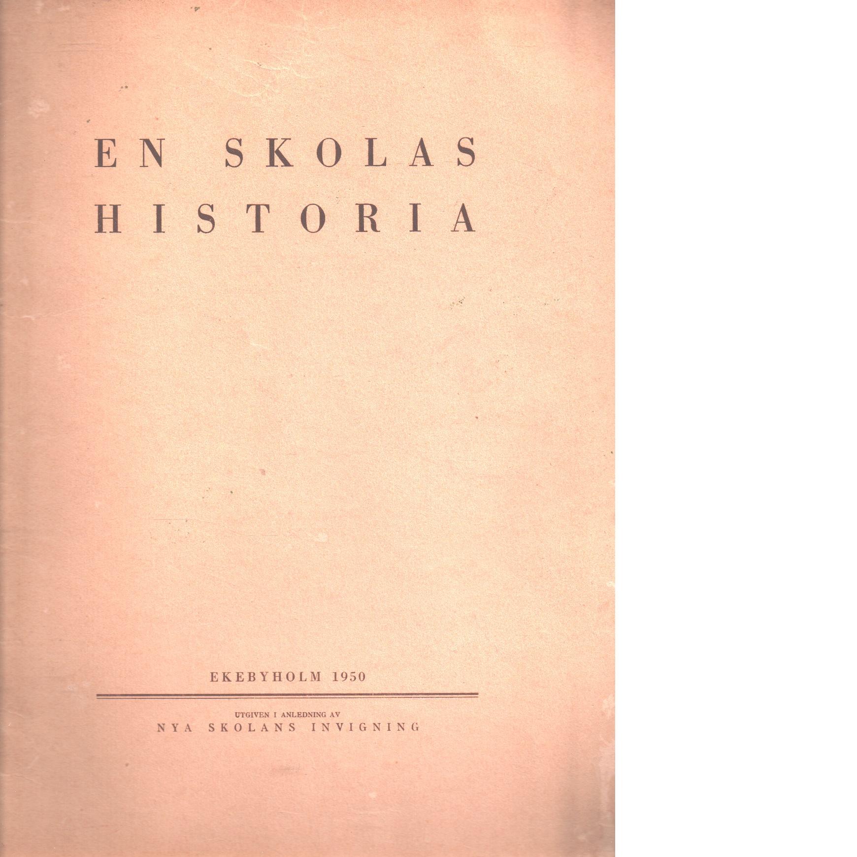 En skolas historia : [Ekebyholm] / utg. i anledning av nya skolans invigning - Linde, Gillis