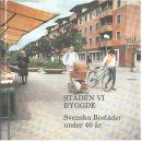 Staden vi byggde : Svenska bostäder under 40 år - Red.