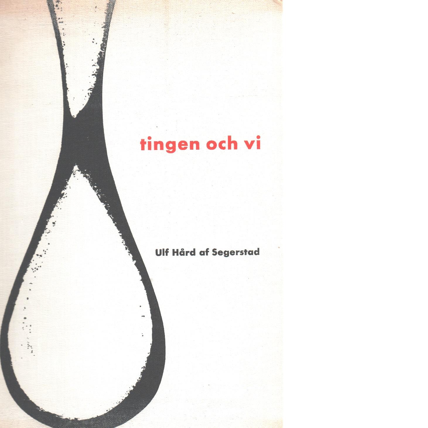 Tingen och vi - Hård Af Segerstad, Ulf