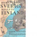 Hur Sverige hjälpte Finland genom centrala finlandshjälpen. - Red.