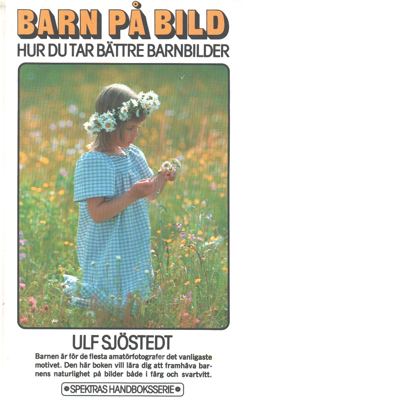 Barn på bild : hur du tar bättre barnbilder - Sjöstedt, Ulf