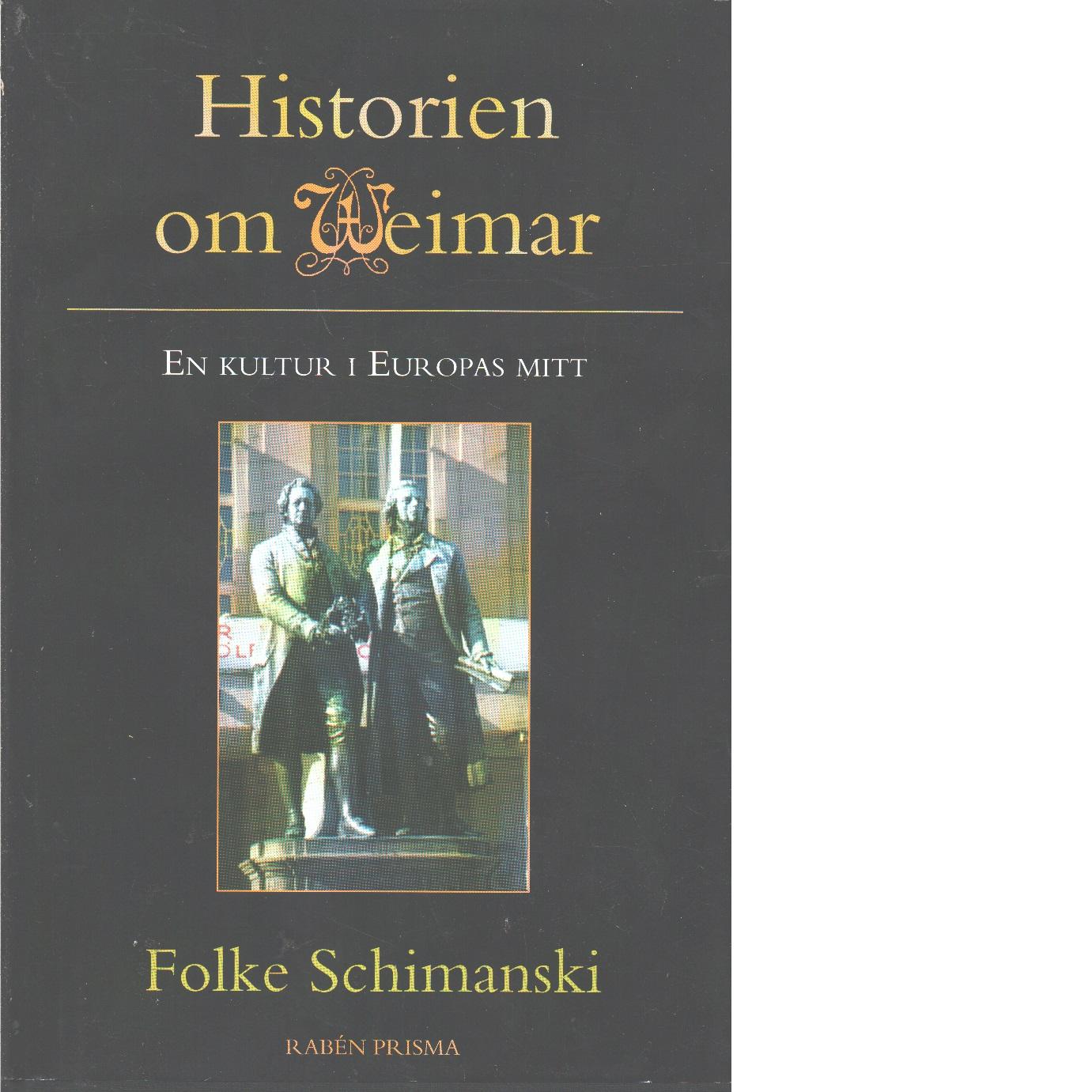Historien om Weimar : en kultur i Europas mitt - Schimanski, Folke