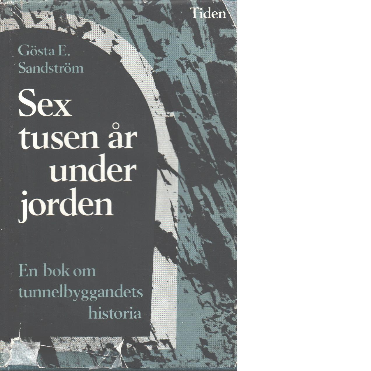 Sex tusen år under jorden - Sandström, Gösta E.