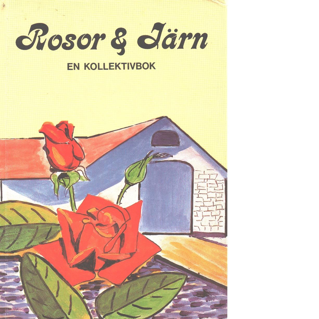 Rosor & järn : en kollektivbok - Red.