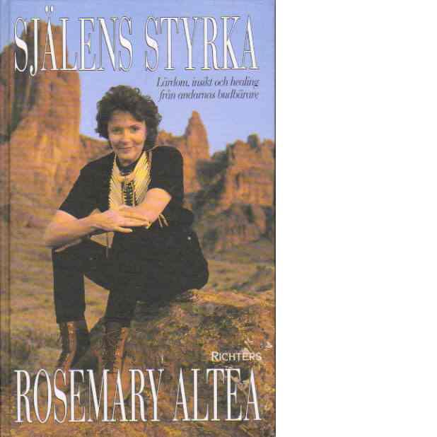 Själens styrka : lärdom, insikt och healing från andarnas budbärare - Altea, Rosemary
