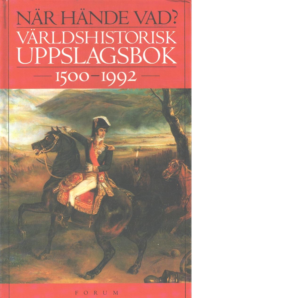 När hände vad? : världshistorisk uppslagsbok 1500-1992 - Petersen, Kai