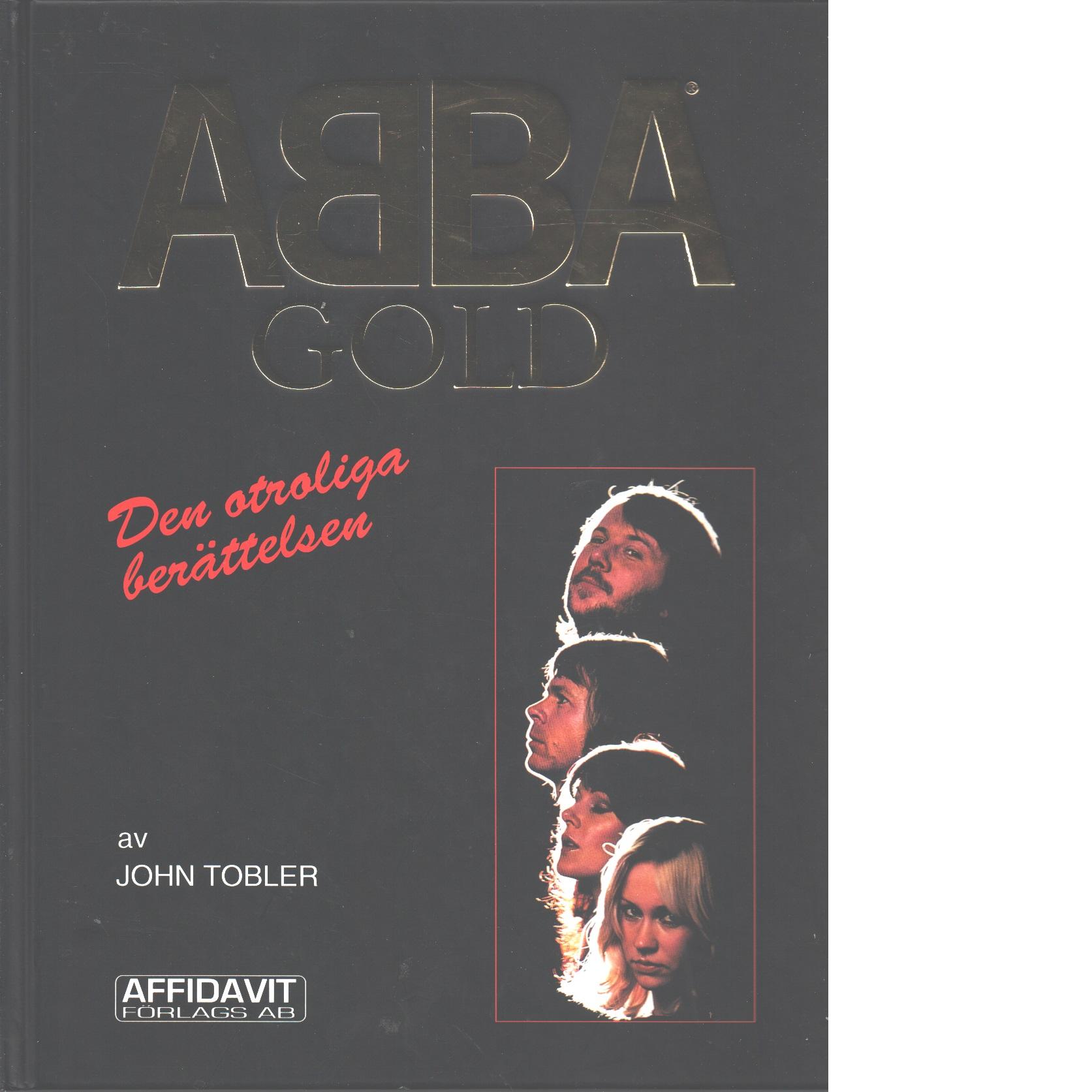 ABBA gold : den otroliga berättelsen - Tobler, John