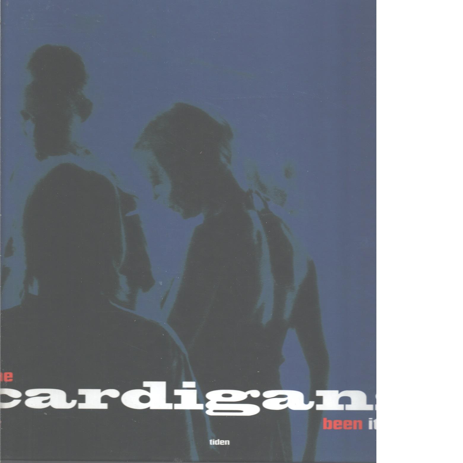 The Cardigans : been it - Bogren, Martin och Theander, Martin samt  Triumf, Kristoffer