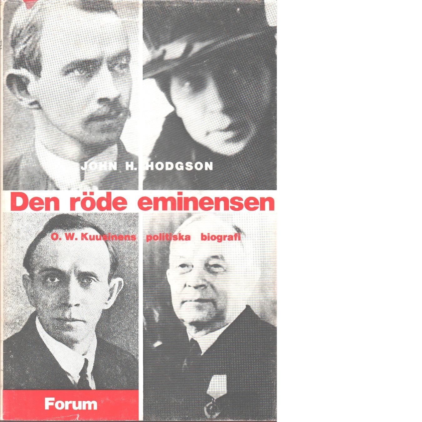 Den röde eminensen : O.W. Kuusinens politiska biografi - Hodgson, John H.