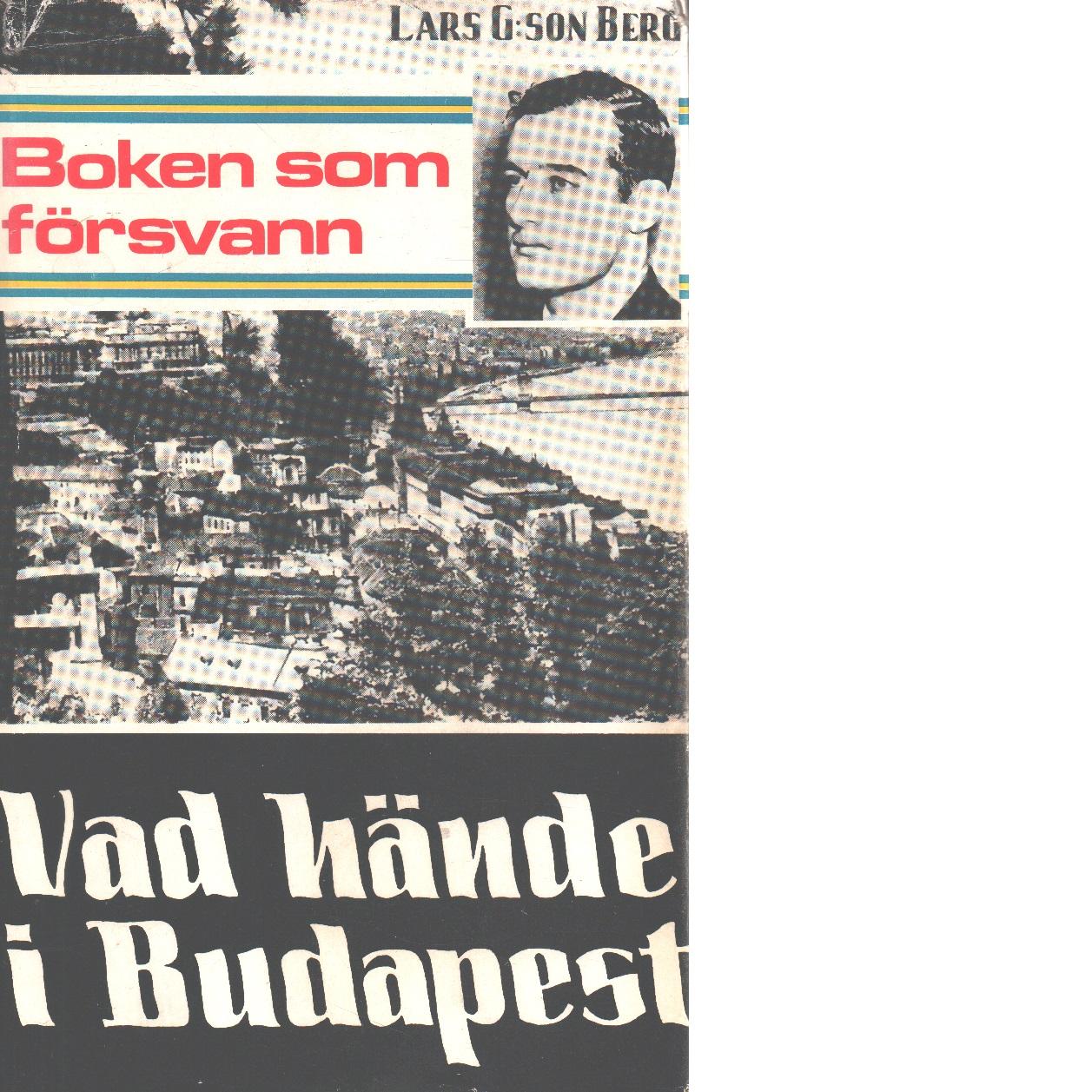Boken som försvann : Vad hände i Budapest - Berg, Lars G:son