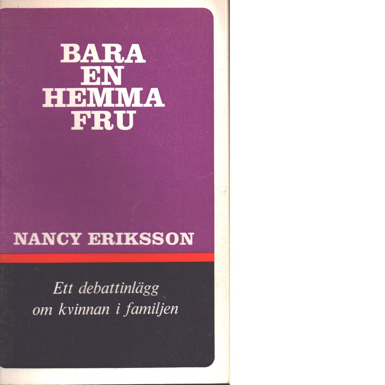 Bara en hemmafru : ett debattinlägg om kvinnan i familjen - Eriksson, Nancy