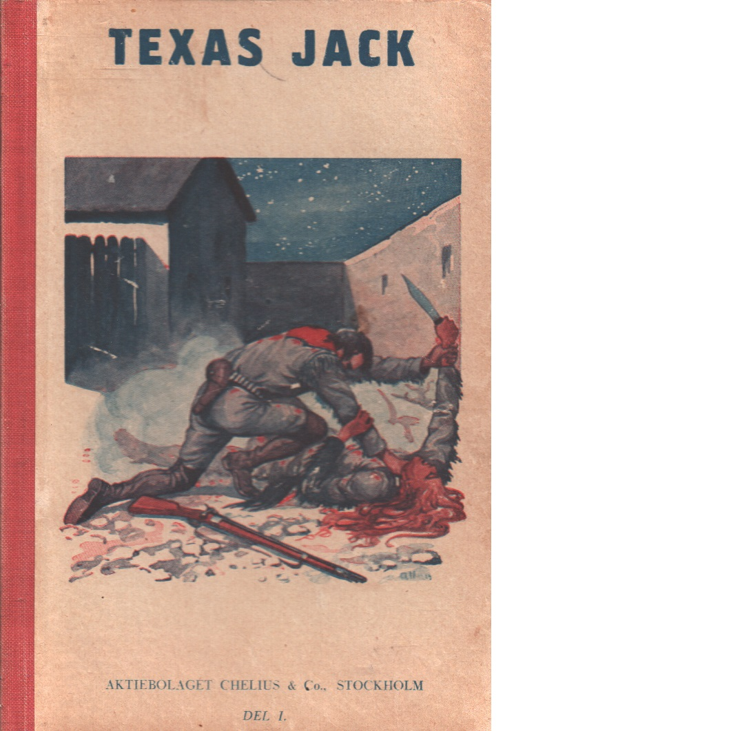 Texas Jack : Amerikas mest berömde indianbekämpare-   En hjälte på sexton år - Korparna från San Francisco -  Det  röda spöket vid Fort Leaton - Jack, Texas