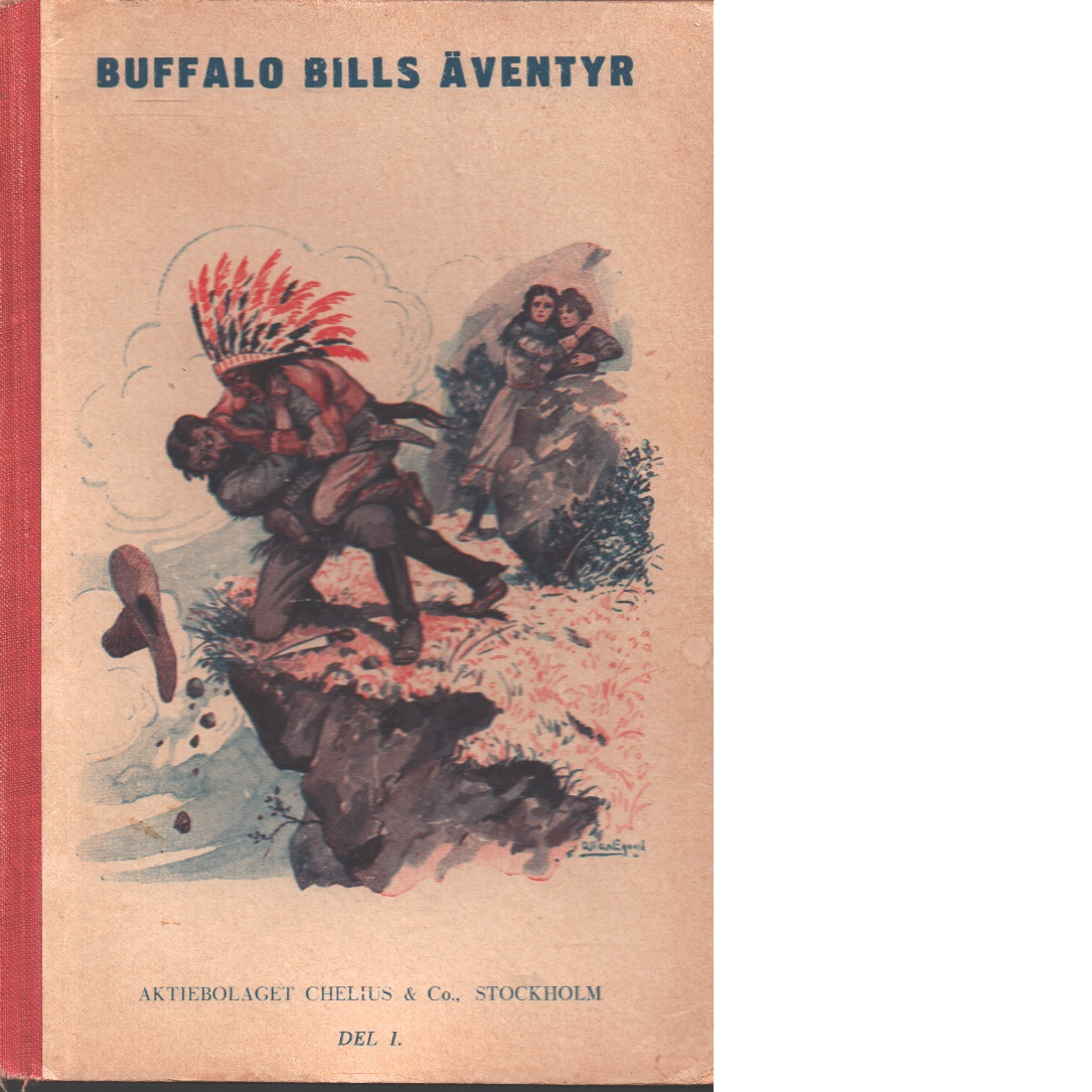 Buffalo Bills äventyr i vilda västern. D. 1, Buffalo Bills Dödsritt genom det fientliga lägret ; Buffalo Bills Oförvägna kamrater - Buffalo Bill