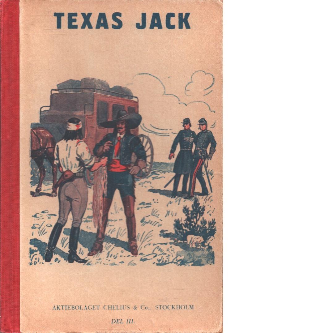 Texas Jack : Amerikas mest berömde indianbekämpare-   Guldgrävarne från Arizona - Trappern björnklos  hemlighet - Skalpen med det blonda kvinnohåret - Jack, Texas