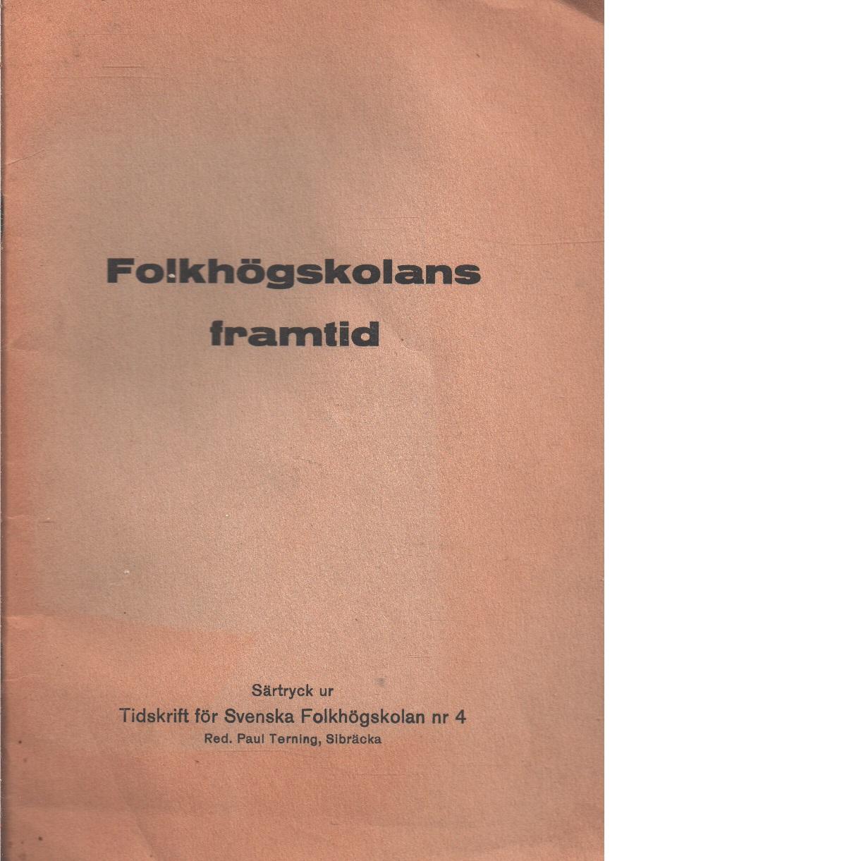 Folkhögskolans framtid / [utg. av tidskrift för svenska folkhögskolan] - Red.