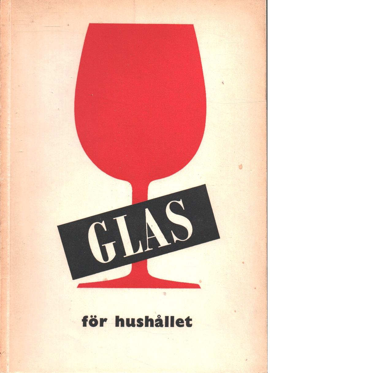 Glas för hushållet : 600 svenska glas - Red. Skawonius, Sven Erik