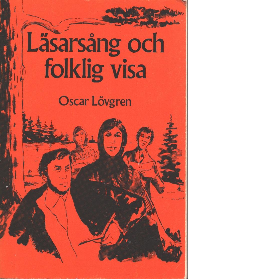 Läsarsång och folklig visa : texter och melodier med historiska kommentarer. D. 1 - Lövgren, Oscar