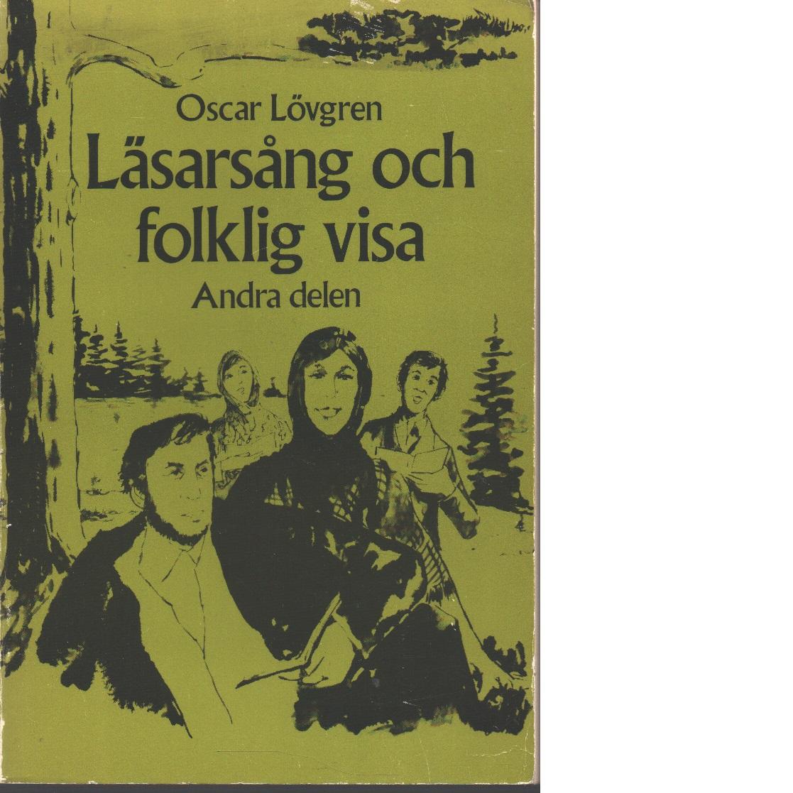 Läsarsång och folklig visa : texter och melodier med historiska kommentarer. D. 2 - Lövgren, Oscar
