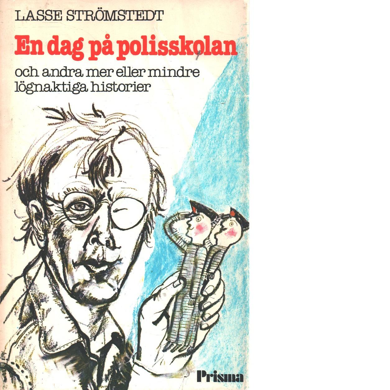 En dag på polisskolan och andra mer eller mindre lögnaktiga historier - Strömstedt, Lasse