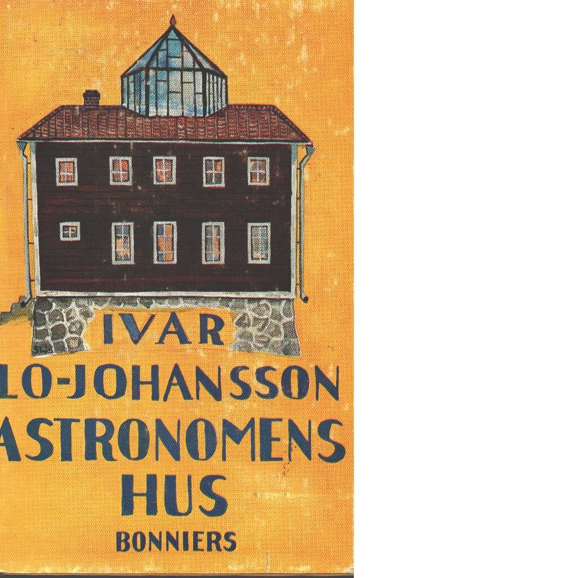 Astronomens hus : en roman om kärleken och äran - Lo-Johansson, Ivar