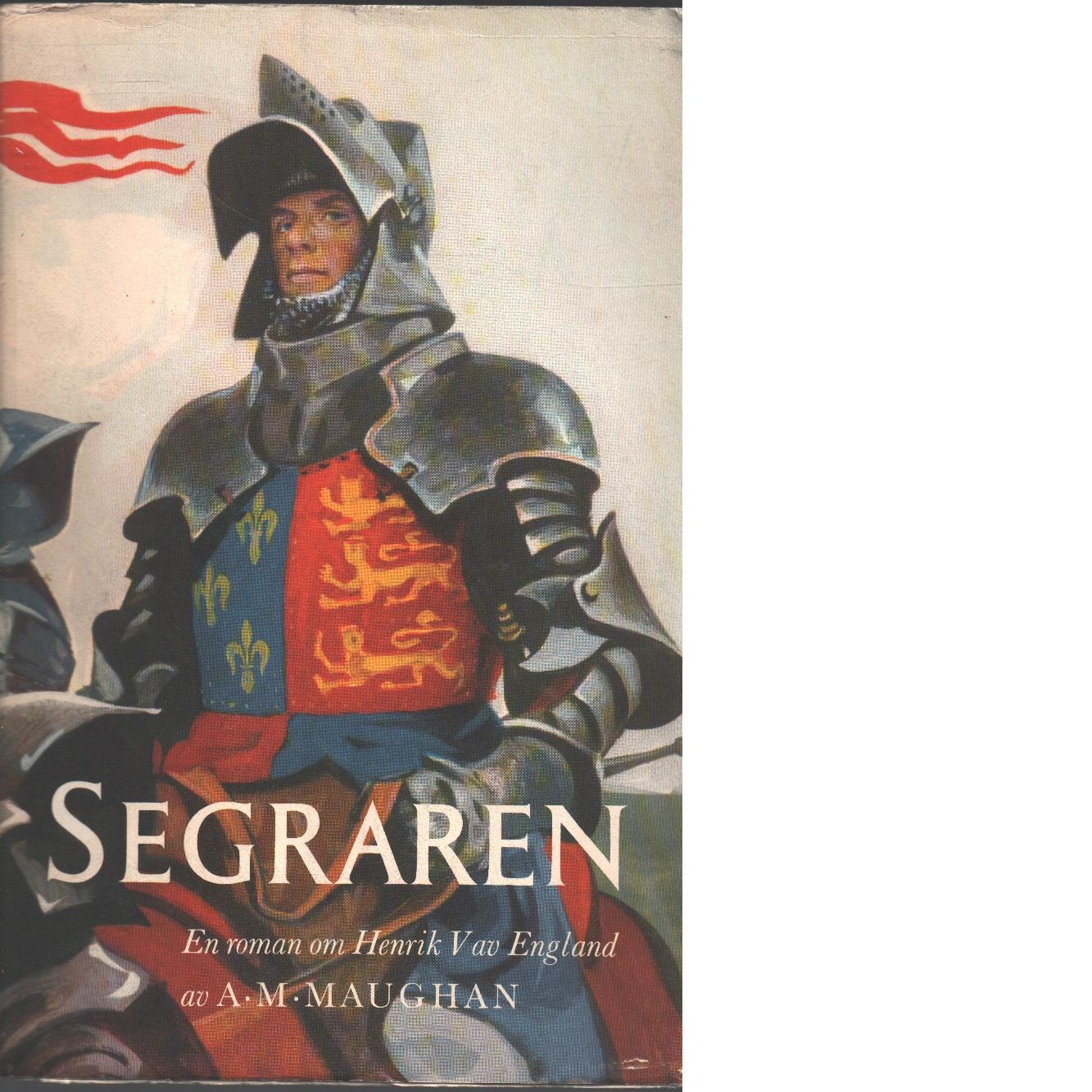 Segraren : en roman om Henrik V av England - Maughan, Anne Margery