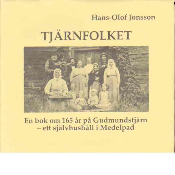 Tjärnfolket : en bok om 165 år på Gudmundstjärn - ett självhushåll i Medelpad - Jonsson, Hans-Olof