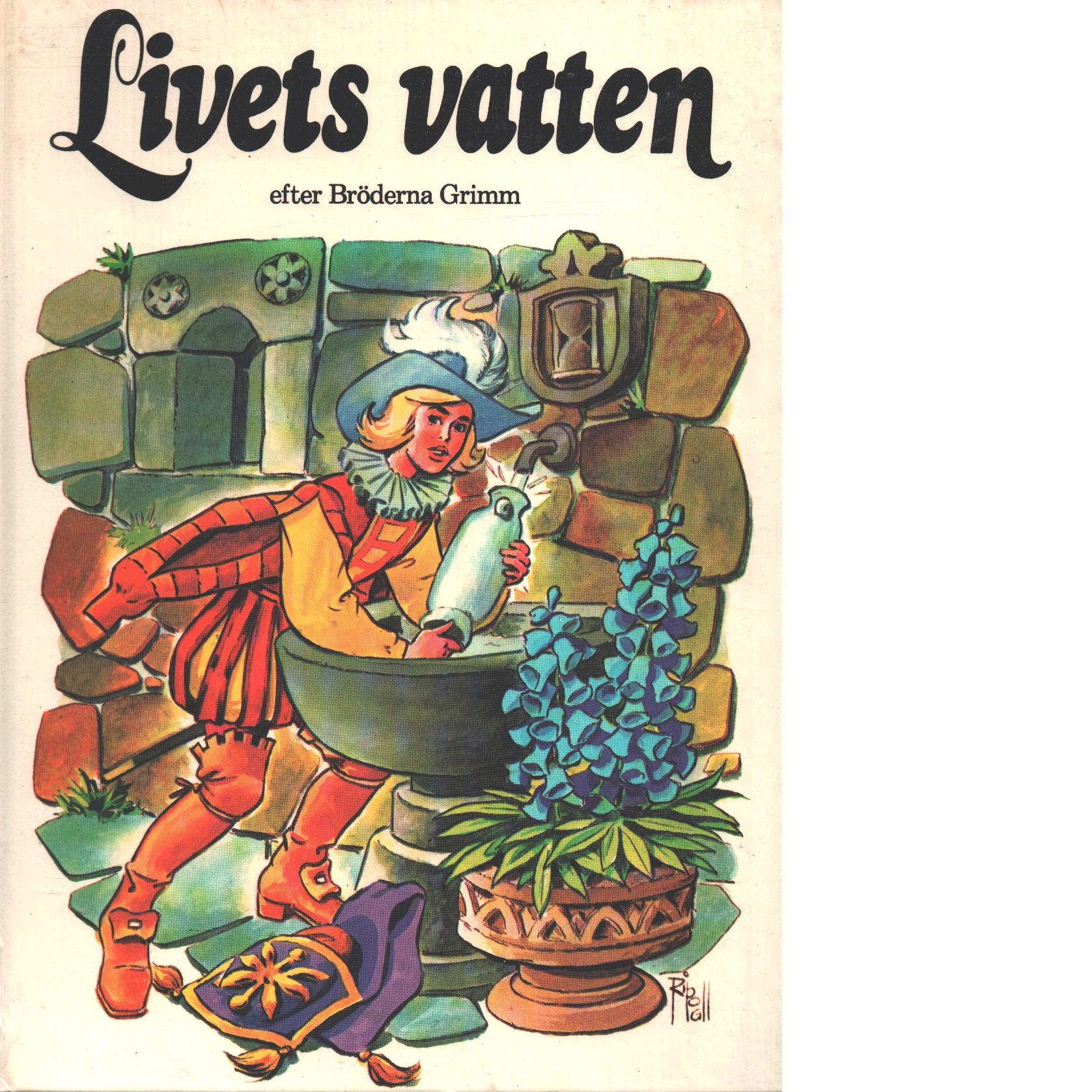 Livets vatten - Grimm, Jacob och Grimm, Wilhelm