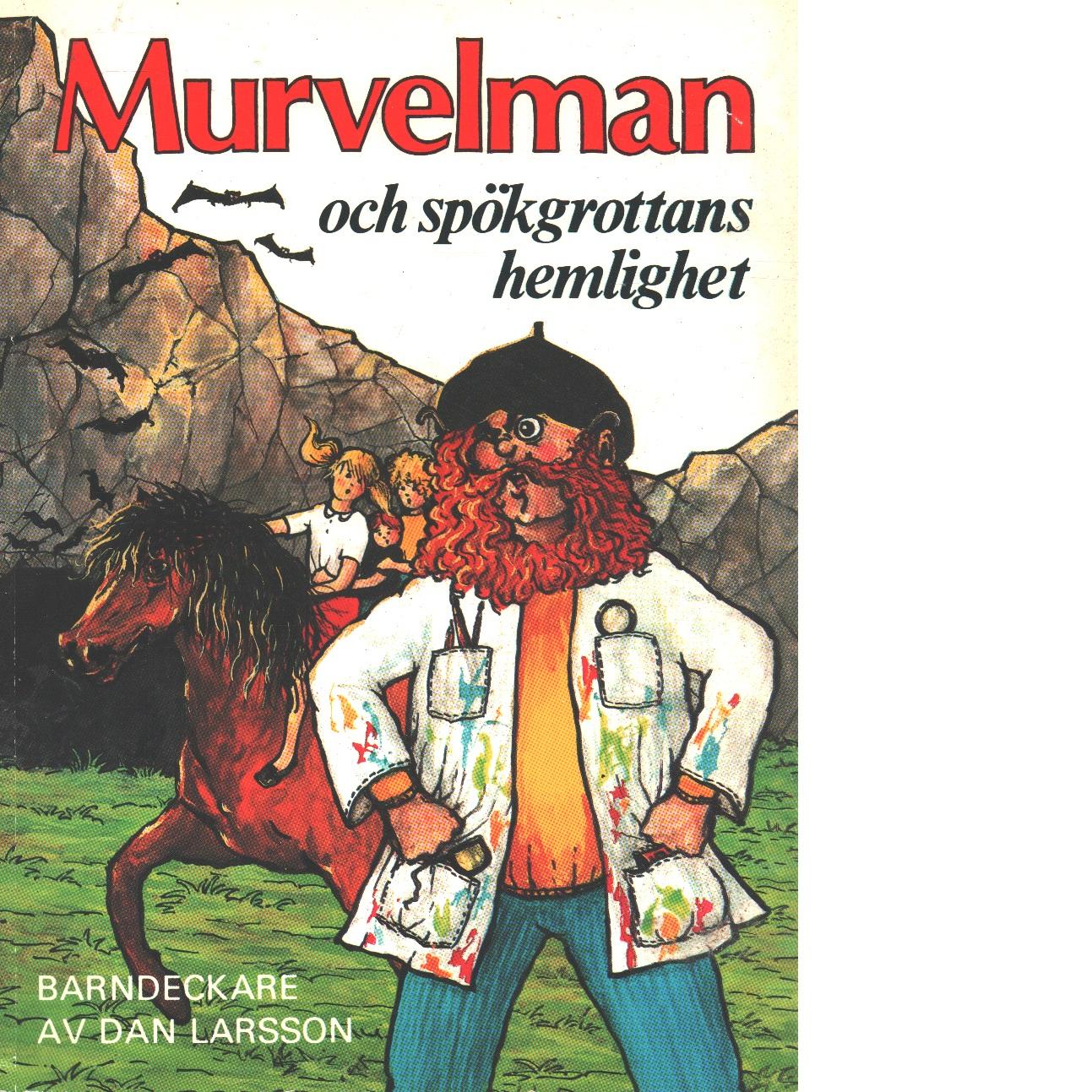 Murvelman och spökgrottans hemlighet : barndeckare - Larsson, Dan