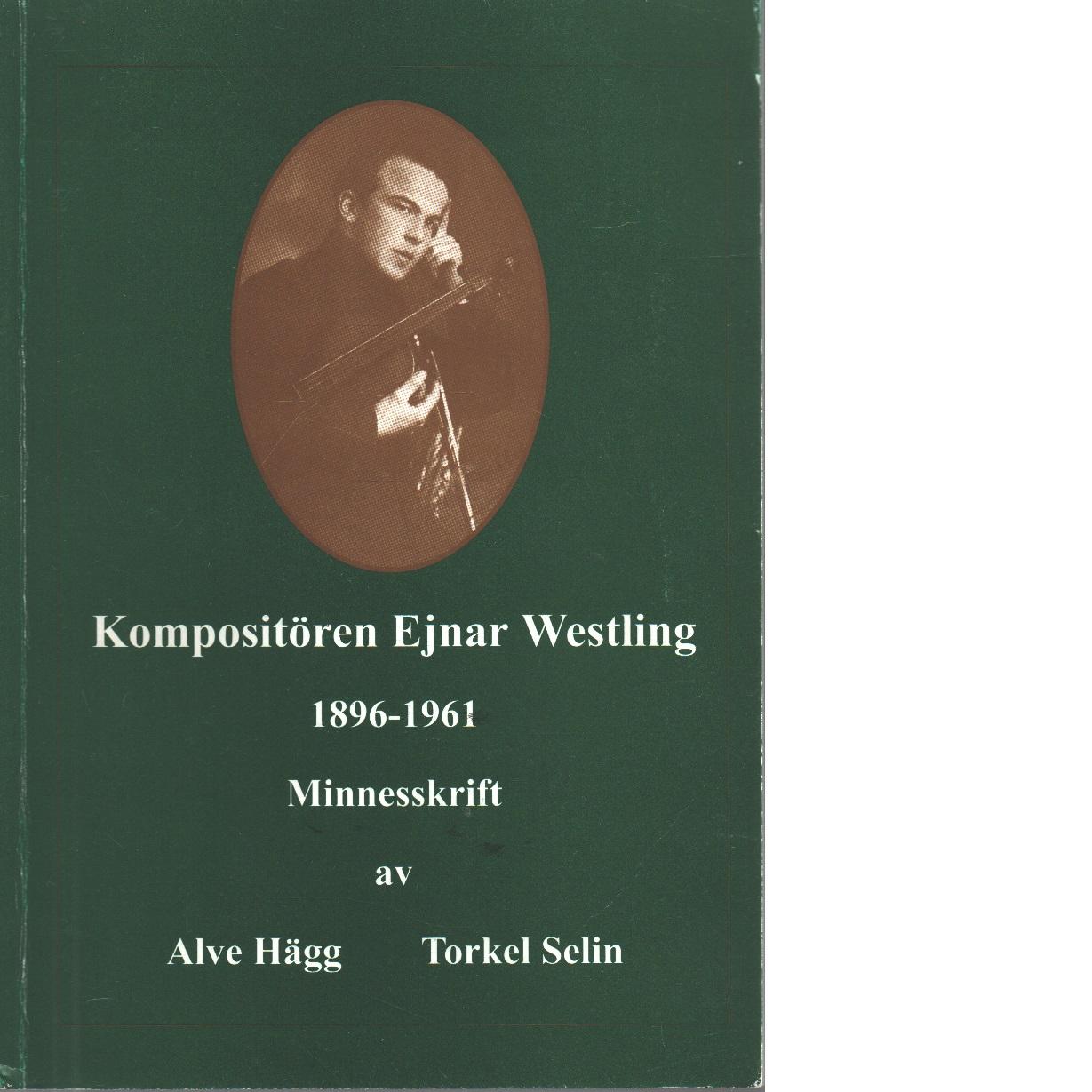 Kompositören Ejnar Westling : 1896-1961 : minnesskrift - Hägg, Alve Och Selin, Torkel