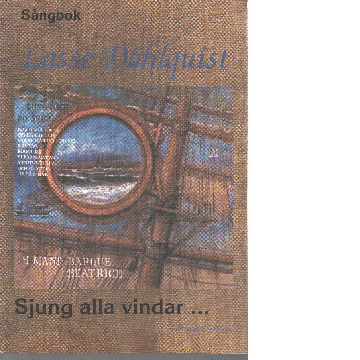 Lasse Dahlquist sångbok   sjung alla vindar - Dahlquist, Lasse
