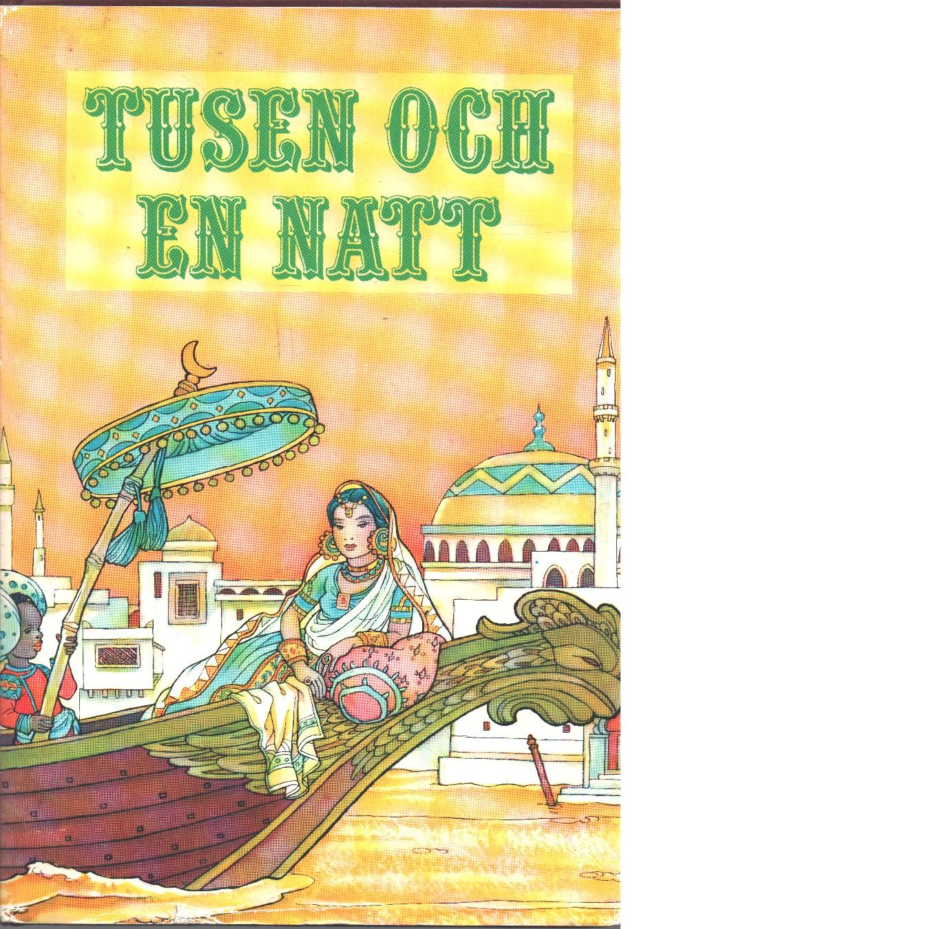 Tusen och en natt / med 71 färgbilder efter akvareller av Martin och Ruth Koser Michaëls - Red.