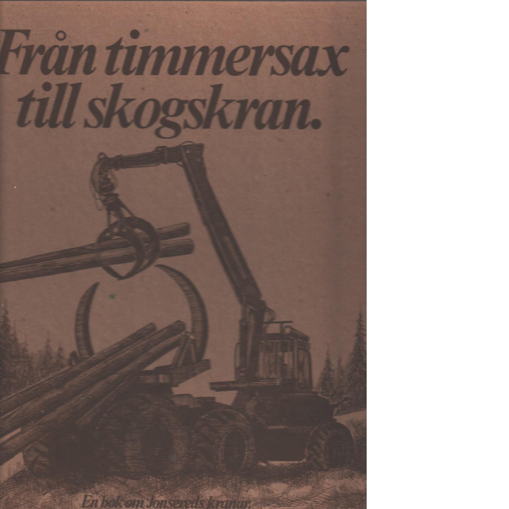 Från timmersax till skogskran - Bergkvist, Sven O. Och Olls, Bert