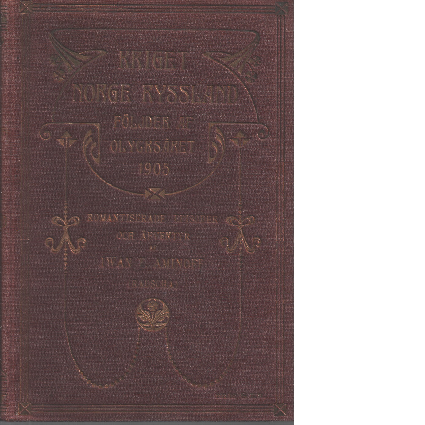 Kriget Norge-Ryssland : följder af olycksåret 1905 - Aminoff, Ivan