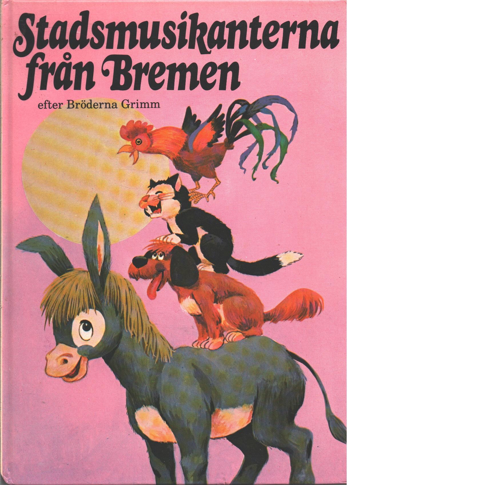 Stadsmusikanterna från Bremen - Grimm, Jacob, och Grimm, Wilhelm