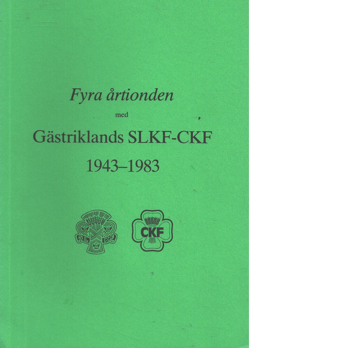 Fyra årtionden med Gästriklands SLKF-CKF : 1943-1983 - Forssell, Birgitta