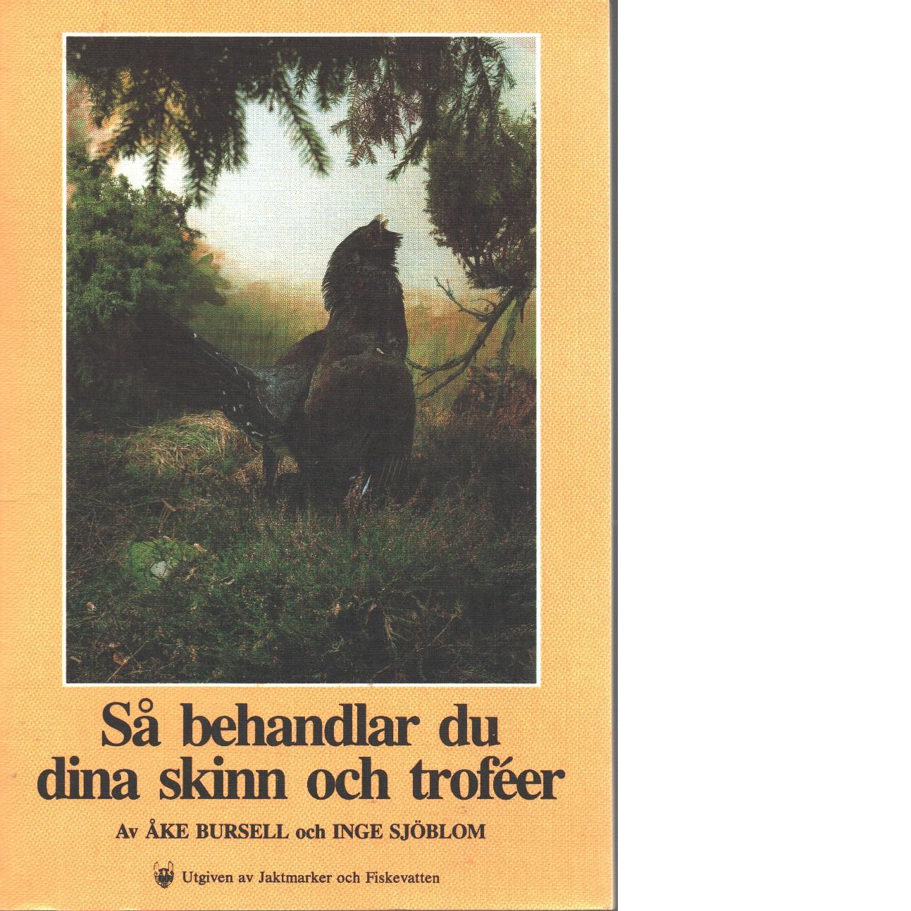 Så behandlar du dina skinn och troféer - Bursell, Åke Och Sjöblom, Inge