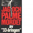 """Jag och Palme-mordet / av """"33-åringen"""" - """"33-åringen"""""""