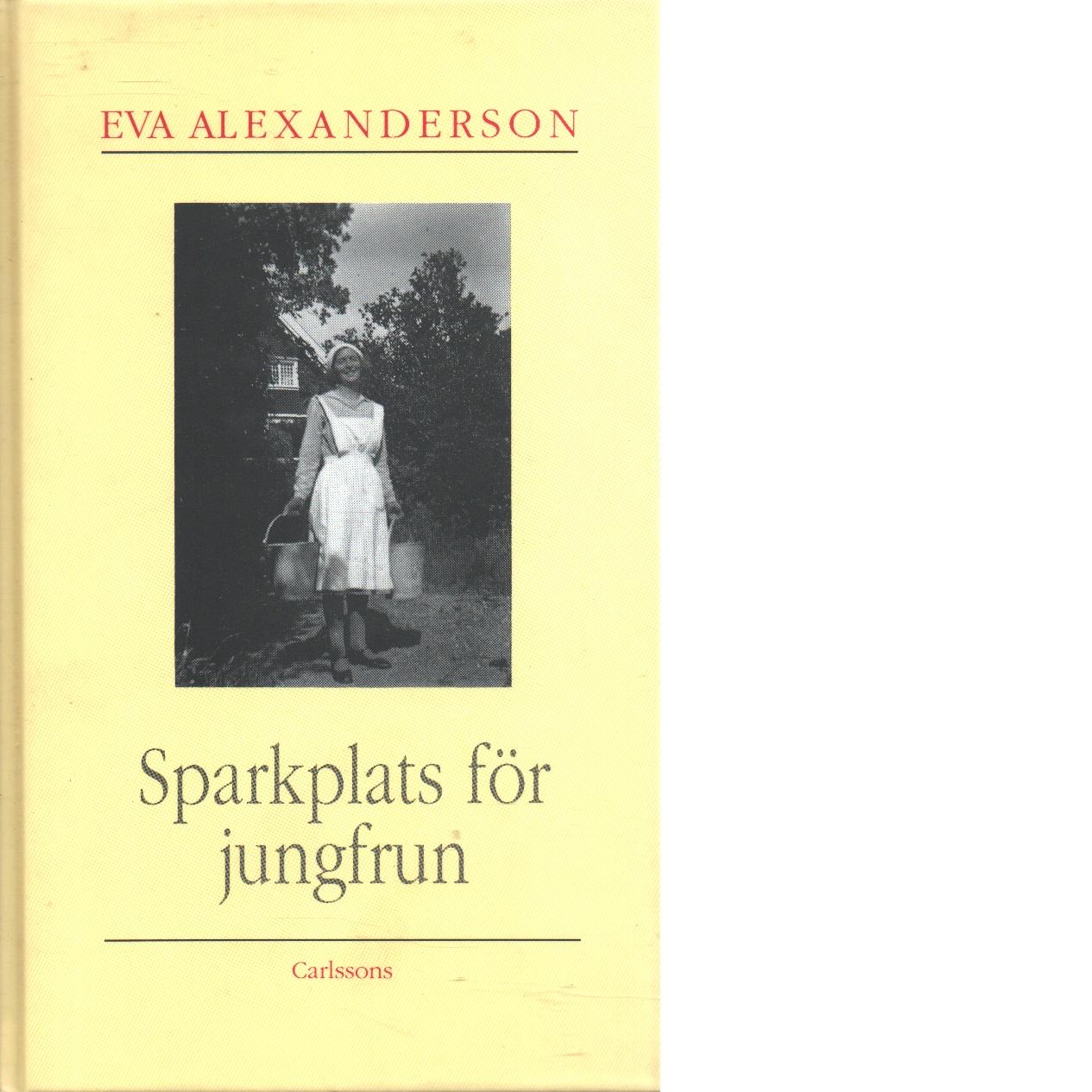 Sparkplats för jungfrun : ett socialmänskligt collage - Alexanderson, Eva,