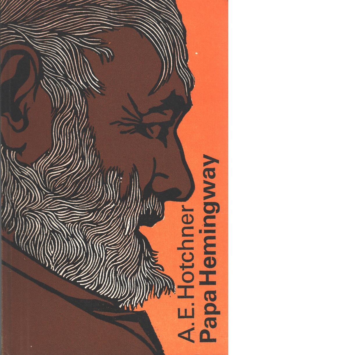 Papa Hemingway : personliga minnen - Hotchner, Aaron Edward