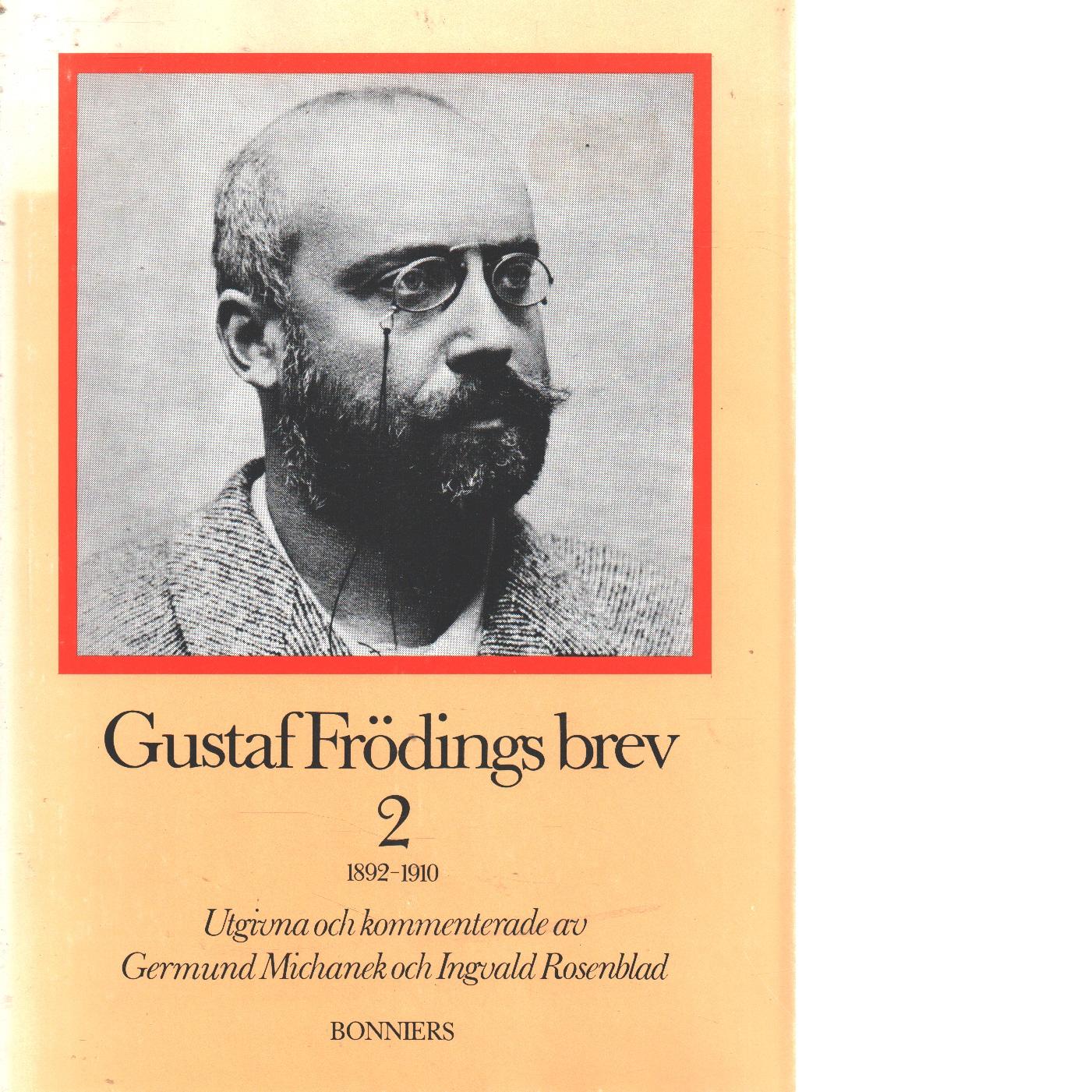 Gustaf Frödings brev / utgivna och kommenterade av Germund Michanek och Ingvald Rosenblad. 2, , 1892-1910 - Fröding, Gustaf