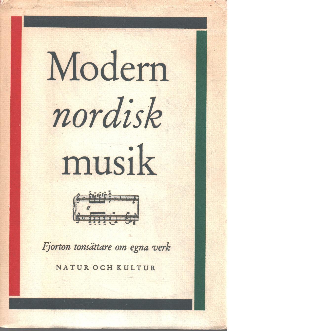 Modern nordisk musik : fjorton tonsättare om egna verk - Red.