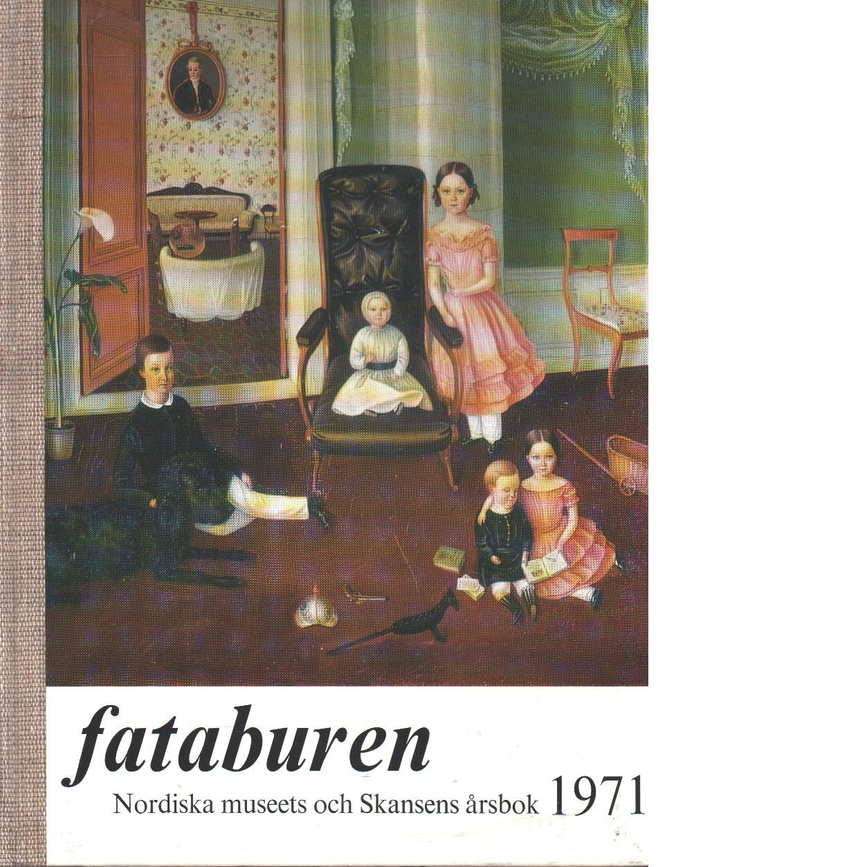 Fataburen : Nordiska museets och Skansens årsbok. 1971 . - Red.