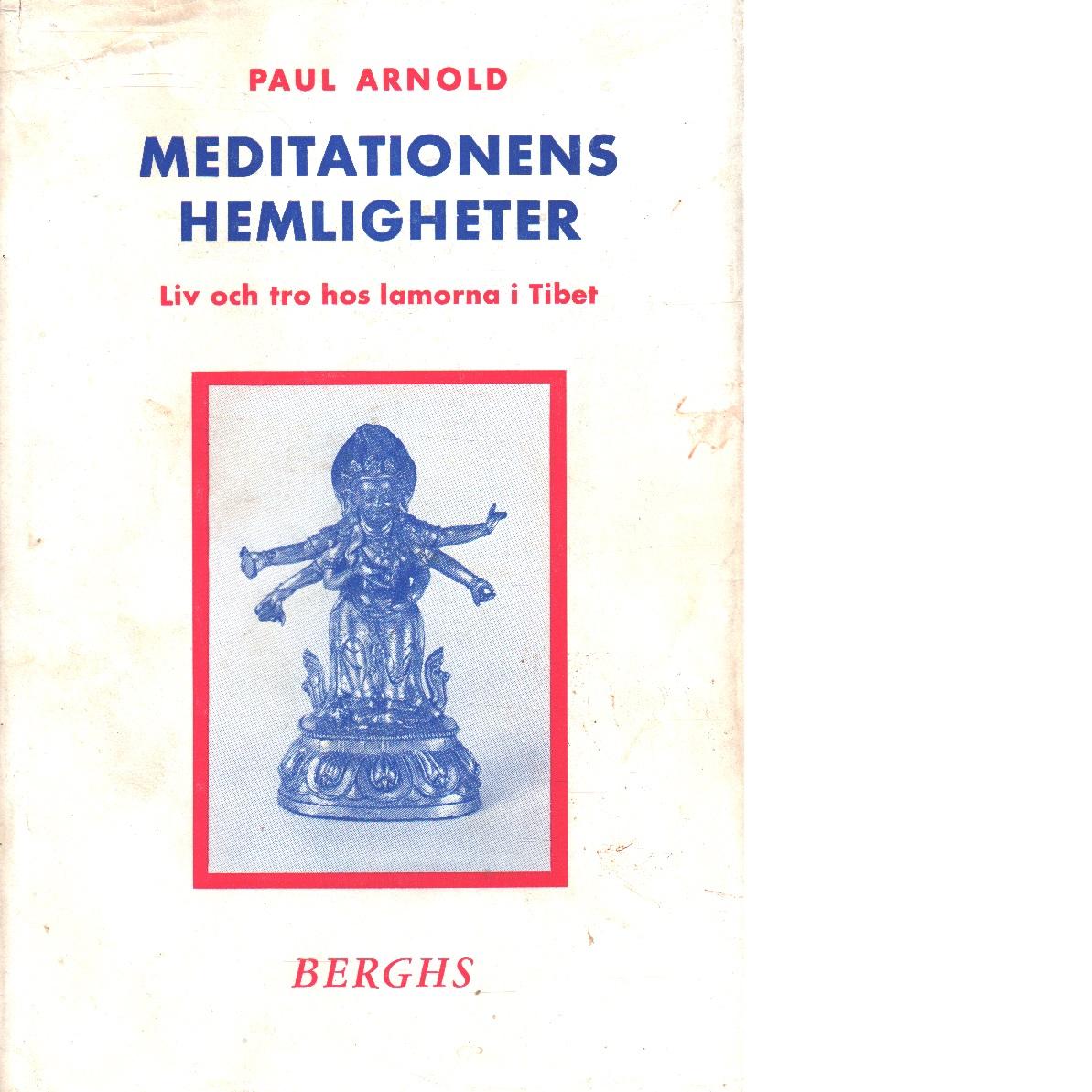 Meditationens hemligheter : liv och tro hos lamorna i tibet - Arnold, Paul