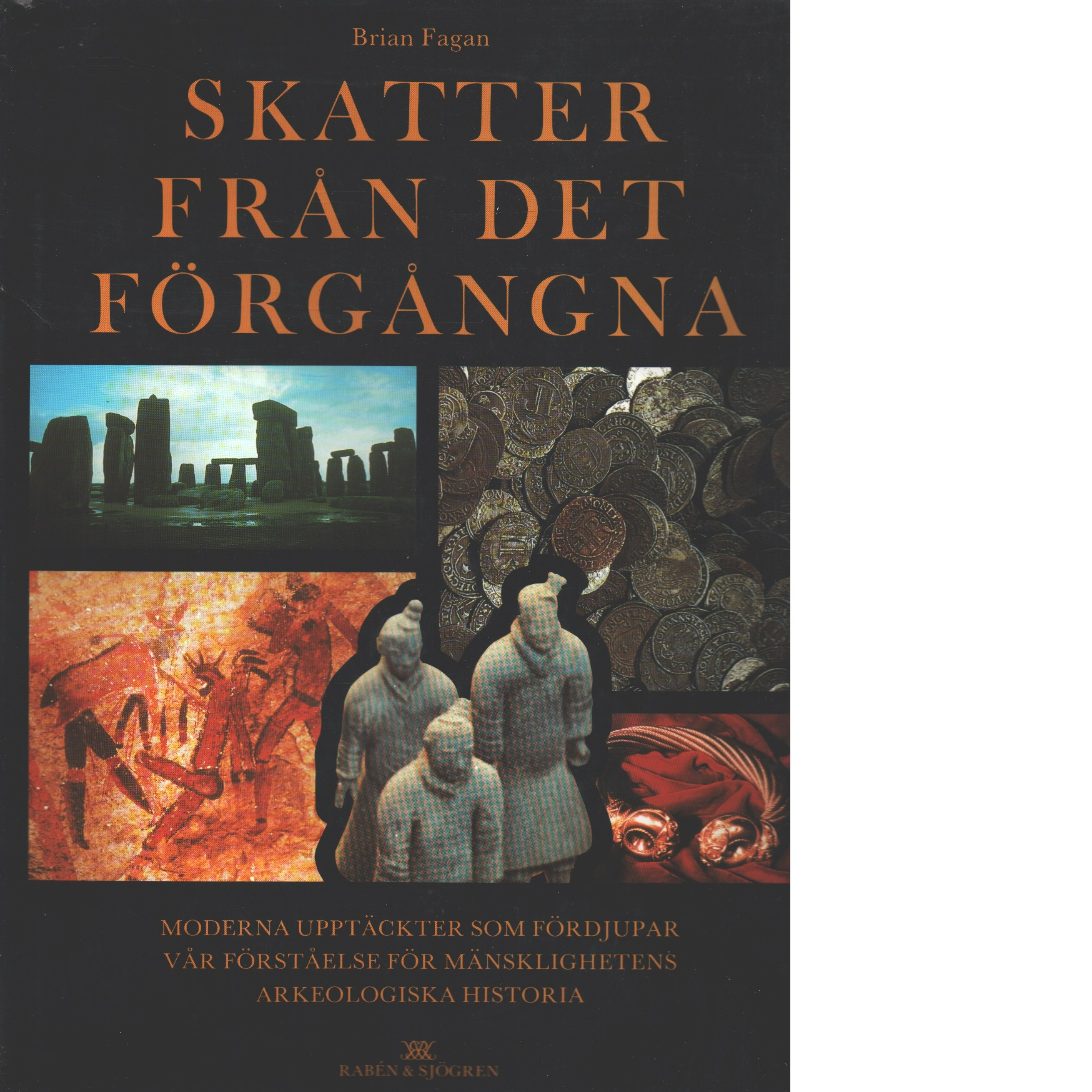 Skatter från det förgångna : moderna upptäckter som fördjupar vår förståelse för mänsklighetens arkeologiska historia - Fagan, Brian M.